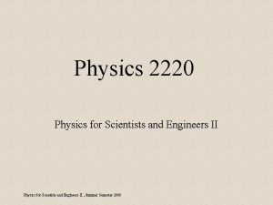 Physics 2220 Physics for Scientists and Engineers II