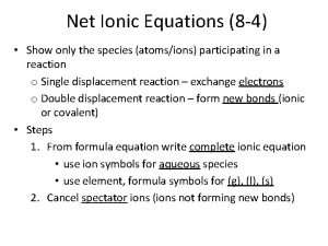 Net Ionic Equations 8 4 Show only the