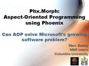 Phx Morph AspectOriented Programming using Phoenix Can AOP