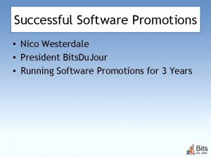 Successful Software Promotions Nico Westerdale President Bits Du