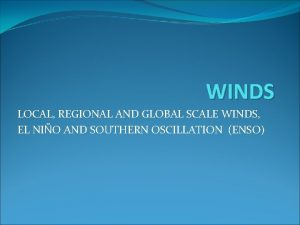 WINDS LOCAL REGIONAL AND GLOBAL SCALE WINDS EL