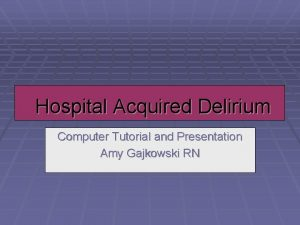 Hospital Acquired Delirium Computer Tutorial and Presentation Amy