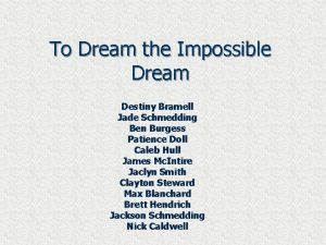 To Dream the Impossible Dream Destiny Bramell Jade