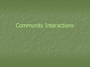Community Interactions Niche and Habitat n Habitat is