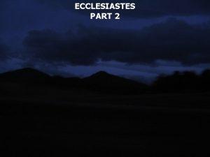 ECCLESIASTES PART 2 Ecclesiastes 2 1 I said
