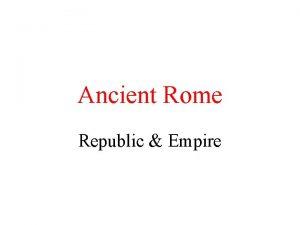 Ancient Rome Republic Empire The Romans and Empire