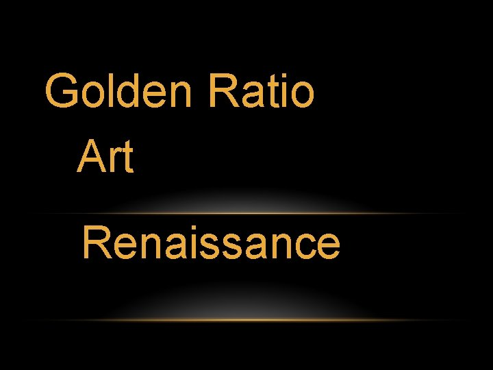 Golden Ratio Art Renaissance Golden ratio The golden