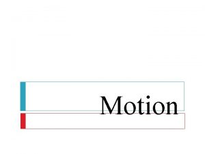Motion What Is Motion Motion is when an