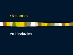 Genomics An introduction Aims of genomics I n