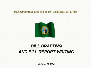 WASHINGTON STATE LEGISLATURE BILL DRAFTING AND BILL REPORT