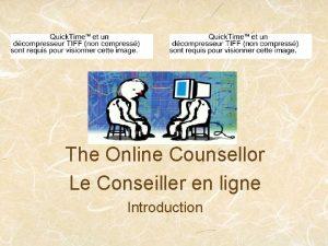 The Online Counsellor Le Conseiller en ligne Introduction