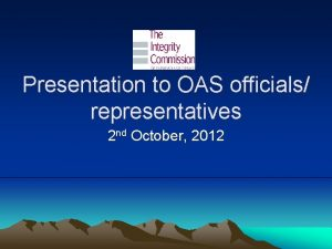 Presentation to OAS officials representatives 2 nd October