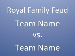 Royal Family Feud Team Name vs Team Name