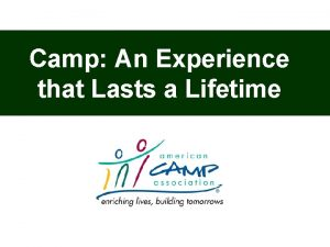 Camp An Experience that Lasts a Lifetime The