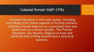 Colonial Period 1607 1776 Colonial literature is rich