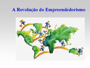 A Revoluo do Empreendedorismo A Revoluo do Empreendedorismo