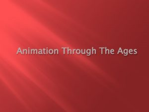 Animation Through The Ages WHAT IS ANIMATION Animation