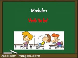 Module 1 Verb to be Verb to be