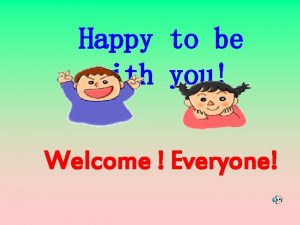 Happy to be with you Welcome Everyone Unit