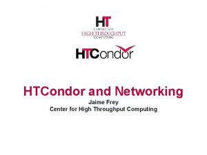 HTCondor and Networking Jaime Frey Center for High