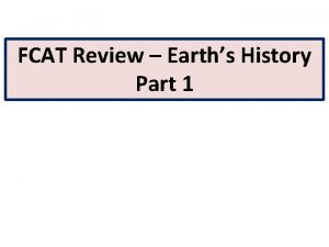 FCAT Review Earths History Part 1 How do