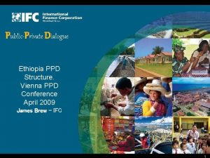 PublicPrivate Dialogue Ethiopia PPD Structure Vienna PPD Conference