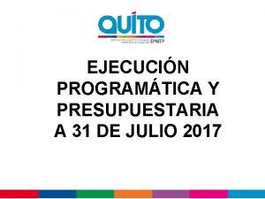 EJECUCIN PROGRAMTICA Y PRESUPUESTARIA A 31 DE JULIO