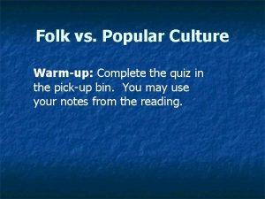Folk vs Popular Culture Warmup Complete the quiz