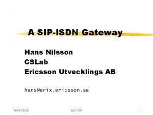 A SIPISDN Gateway Hans Nilsson CSLab Ericsson Utvecklings