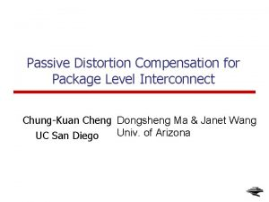 Passive Distortion Compensation for Package Level Interconnect ChungKuan