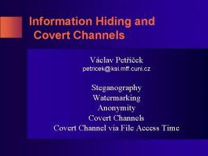 Information Hiding and Covert Channels Vclav Petek petricekksi