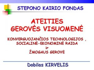 STEPONO KAIRIO FONDAS ATEITIES GEROVS VISUOMEN KONVERGUOJANIOS TECHNOLOGIJOS