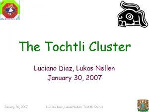 The Tochtli Cluster Luciano Diaz Lukas Nellen January