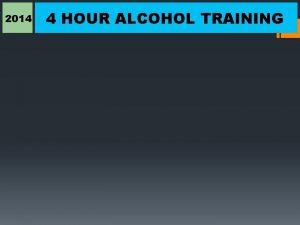 2014 4 HOUR ALCOHOL TRAINING 2014 4 HOUR