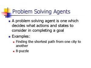 Problem Solving Agents n n A problem solving