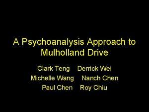 A Psychoanalysis Approach to Mulholland Drive Clark Teng