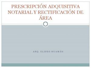 PRESCRIPCIN ADQUISITIVA NOTARIAL Y RECTIFICACIN DE REA ARQ