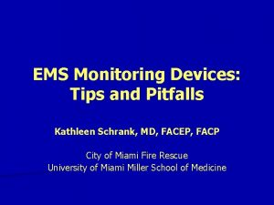 EMS Monitoring Devices Tips and Pitfalls Kathleen Schrank