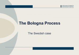 The Bologna Process The Swedish case Bologna Process