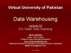Virtual University of Pakistan Data Warehousing Lecture19 ETL