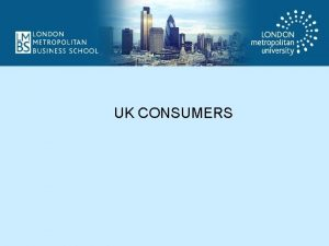 UK CONSUMERS Life styles Attitudes to eating Eating
