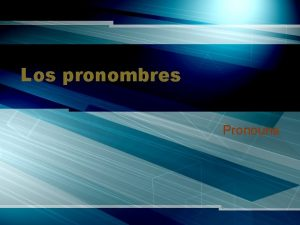 Los pronombres Pronouns To talk about yourself Whenever