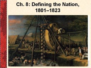 Ch 8 Defining the Nation 1801 1823 I