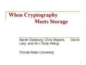 When Cryptography Meets Storage Sarah Diesburg Chris Meyers