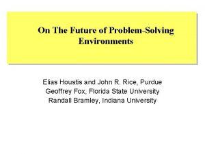 On The Future of ProblemSolving Environments Elias Houstis