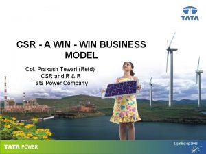 CSR A WIN WIN BUSINESS MODEL Col Prakash
