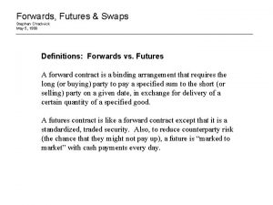 Forwards Futures Swaps Stephen Chadwick May 5 1999