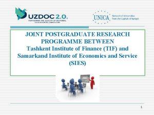 JOINT POSTGRADUATE RESEARCH PROGRAMME BETWEEN Tashkent Institute of