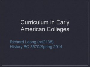 Curriculum in Early American Colleges Richard Leong rel