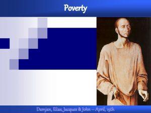 Poverty Damjan Elias Jacques John April 19 th